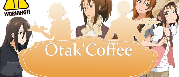 Otak'Coffee #22: Working!!, Wakanim, OAD en bundles…
